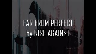 Rise Against - Far From Perfect (Lyrics On-Screen)