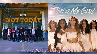 Fifth Harmony x BTS ~ That's My Girl x Not Today ~ Not My Girl Mashup