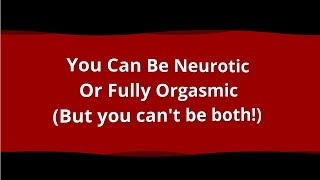 Renegade Hypnotist:  You Can Be Neurotic or Fully Orgasmic... But Not Both!