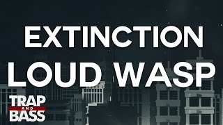 Extinction - Loud Wasp