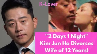 """""""2 Days 1 Night"""" Comedian Kim Jun Ho Divorces Wife of 12 Years!"""