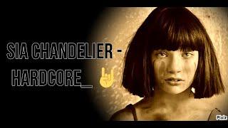 Sia   Chandelier - HARDCORE
