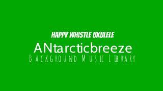 ANtarcticbreeze - Happy Whistle Ukulele | Background Music Library
