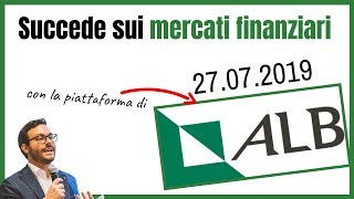 SUCCEDE SUI MERCATI (con ALB Forex) - 23.07.2019