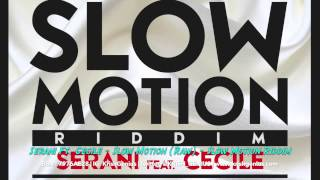Serani Ft. Cecile - Slow Motion (Raw) Slow Motion Riddim - July 2014