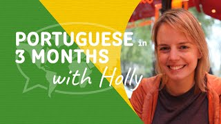 Learn Portuguese in 3 Months: Introducing Holly's Mission