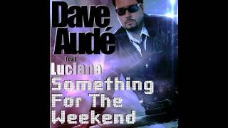 Dave Audé feat Luciana - Something For The Weekend (Radio Edit)