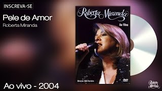 Roberta Miranda - Pele de Amor - Ao Vivo 2004 DVD - [Vídeo Oficial]