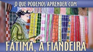 O que podemos aprender Fátima, a fiandeira.
