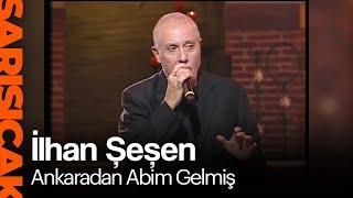 İlhan Şeşen - Ankaradan Abim Gelmiş  (Sarı Sıcak)