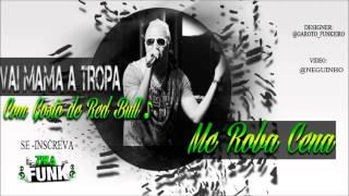 MC Roba Cena   Vai Mamar a Tropa Com Gosto de Red Bull ♪ ( Foda 2013 )