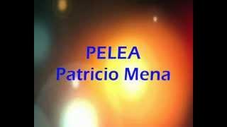 Pelea - Patricio Mena con Letras