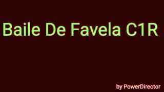 Baile De Favela C1R (Letra) (Leia Descrição)