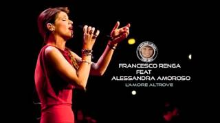 L'AMORE ALTROVE FRANCESCO RENGA FEAT. ALESSANDRA AMOROSO