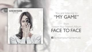 Scream Your Name - Face To Face - My Game