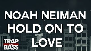 Noah Neiman feat. Laci Kay - Hold On To Love