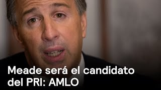 AMLO afirma que José Antonio Meade será candidato del PRI en 2018 - Despierta con Loret