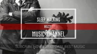 Mozzy - Sleep Walking | Music Channel