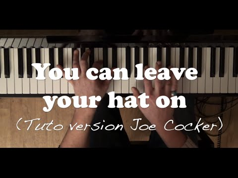 Comment jouer You can leave your hat on (Version Joe Cocker) au piano