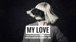 Avicii & Martin Garrix ft  Sia -  MY LOVE 1