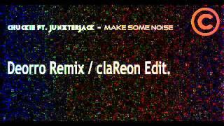 Chuckie ft JunxterJack - Make Some Noise (Deorro Remix / claReon Edit)