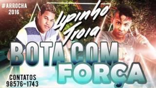 MC TROIA E MC LIPINHO - BOTA COM FORÇA (ARROCHA) - MÚSICA NOVA
