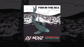 DJ Noiz - Fish In The Sea (Common Kings feat. Marc E. Bassy)