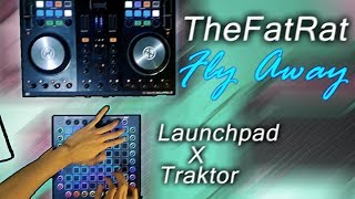 TheFatRat - Fly Away (mashup), LAUNCHPAD X TRAKTOR with DJ Casper