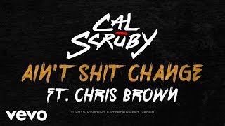 Cal Scruby - Ain't Shit Change (Lyric Video) ft. Chris Brown