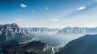 X Ambassadors - Unsteady (Jake Guercia's Remix)