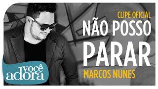 Marcos Nunes - Não Posso Parar (Clipe Oficial)
