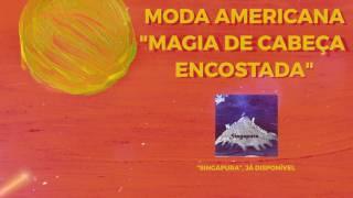 Moda Americana - Magia de Cabeça Encostada (Audio)