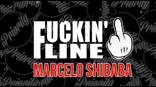 FUCKIN'LINE - MARCELO SHIBABA