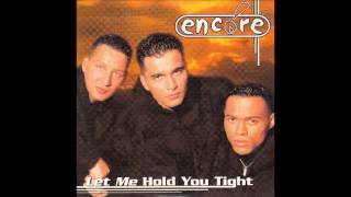 Encore - Let me hold you tight