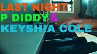 Last Night - P Diddy Ft. Keyshia Cole (Piano Cover)