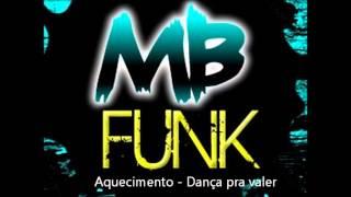 Aquecimento - Dança pra valer  [ Mb Funk ] { LANÇAMENTO 2013 }