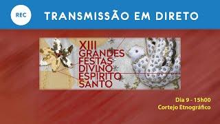 [LIVE] XIII Grandes Festas do Divino Espírito Santo - Cortejo Etnográfico