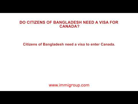 Do citizens of Bangladesh need a visa for Canada?