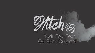 Yudi Fox feat.  Os Bem Quent's - Eu quero mais