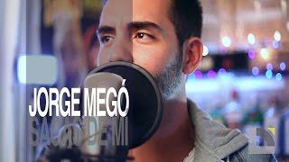 Jorge Megó - Sacas de mí