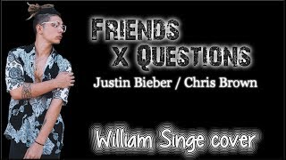Lyrics: Justin Bieber x Chris Brown - Friends x Questions (William Singe cover)