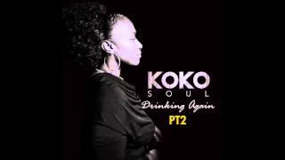 Koko Soul DRINKING AGAIN PT2