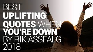 Best Uplifting Quotes When You're Down by RIK ASSFALG 2018