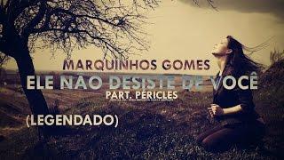 Ele não desiste de você - Marquinhos Gomes (Legendado)