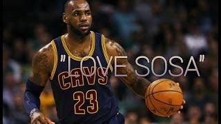 "LeBron James Mix-  ""Love Sosa"" HD"