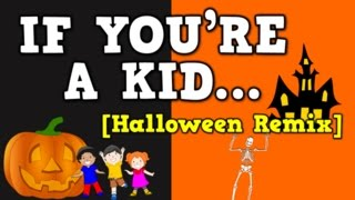 If You're a Kid [Halloween Remix] (October-themed song for kids)