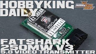 HobbyKing Daily - Fat Shark 250mW v3 5.8 Video Transmitter