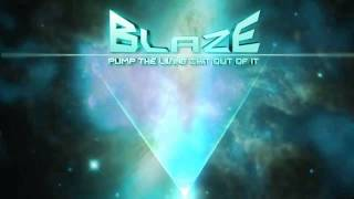Blaze - Pump The Living Shit Out Of It