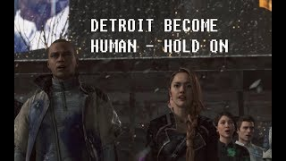 DETROIT BECOME HUMAN - HOLD ON SONG - 1080p