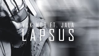 VUK MOB FT. JALA - LAPSUS (OFFICIAL VIDEO 2014)